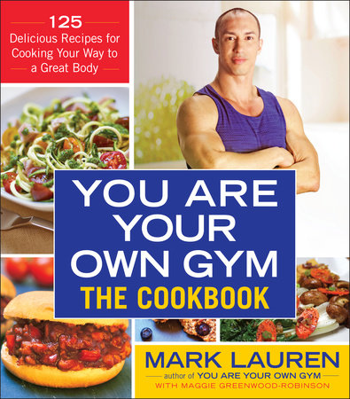 You Are Your Own Gym: The Cookbook by Mark Lauren and Maggie Greenwood-Robinson