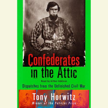 Confederates in the Attic by Tony Horwitz