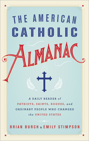 The American Catholic Almanac by Brian Burch and Emily Stimpson