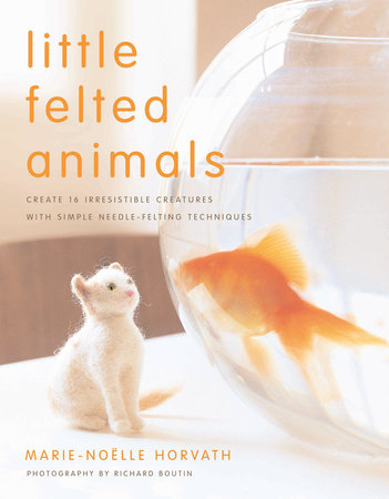 Little Felted Animals by Marie-Noelle Horvath