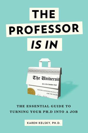The Professor Is In by Karen Kelsky