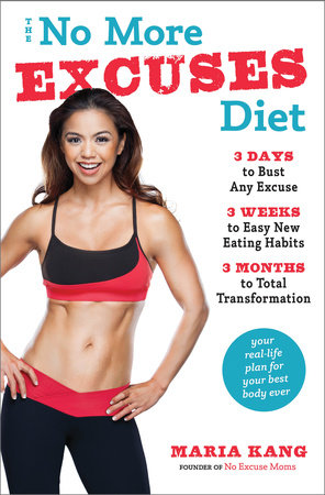 The No More Excuses Diet by Maria Kang