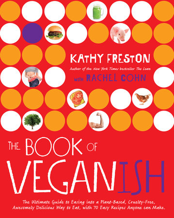 The Book of Veganish by Kathy Freston and Rachel Cohn