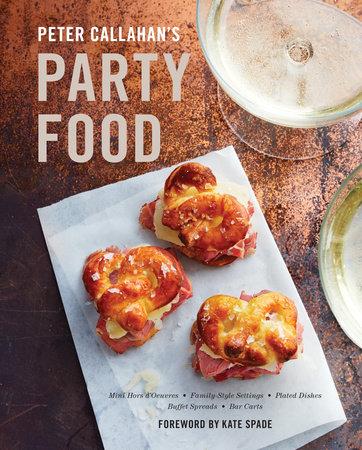 Peter Callahan's Party Food by Peter Callahan