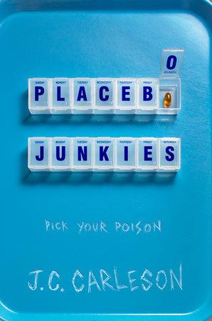 Placebo Junkies by J.C. Carleson