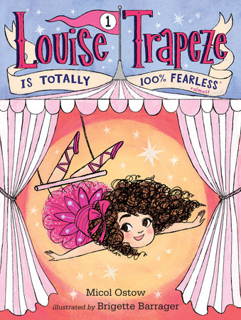 Louise Trapeze Is Totally 100% Fearless by Micol Ostow