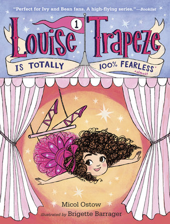 Louise Trapeze Is Totally 100% Fearless by Micol Ostow; illustrated by Brigette Barrager