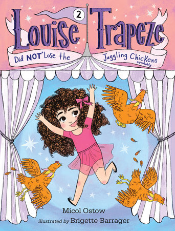 Louise Trapeze Did NOT Lose the Juggling Chickens by Micol Ostow