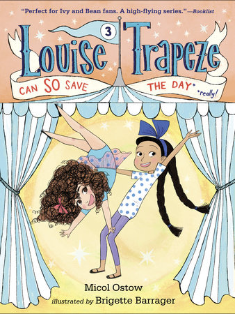 Louise Trapeze Can SO Save the Day by Micol Ostow; illustrated by Brigette Barrager