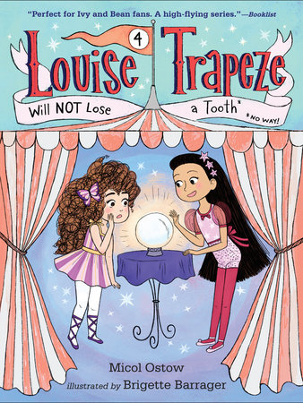 Louise Trapeze Will NOT Lose a Tooth by Micol Ostow; illustrated by Brigette Barrager