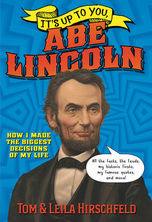 It's Up to You, Abe Lincoln by Leila Hirschfeld and Tom Hirschfeld