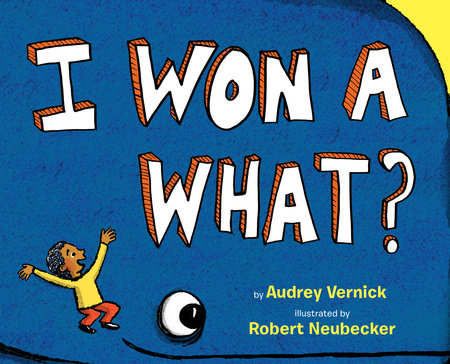 I Won a What? by Audrey Vernick