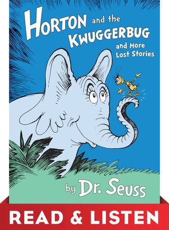 Horton and the Kwuggerbug and more Lost Stories: Read & Listen Edition by Dr. Seuss