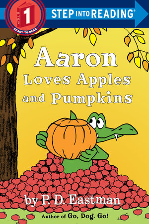Aaron Loves Apples and Pumpkins by P.D. Eastman