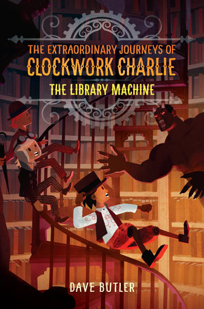 The Library Machine (The Extraordinary Journeys of Clockwork Charlie) by Dave Butler