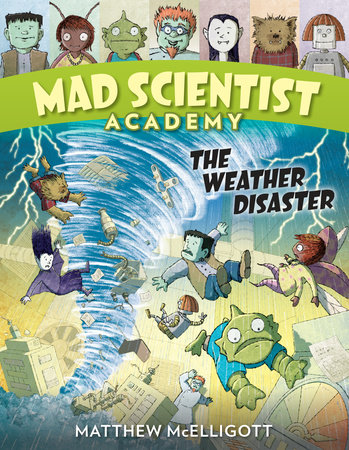 Mad Scientist Academy: The Weather Disaster by Matthew McElligott