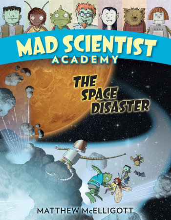 Mad Scientist Academy: The Space Disaster by Matthew McElligott