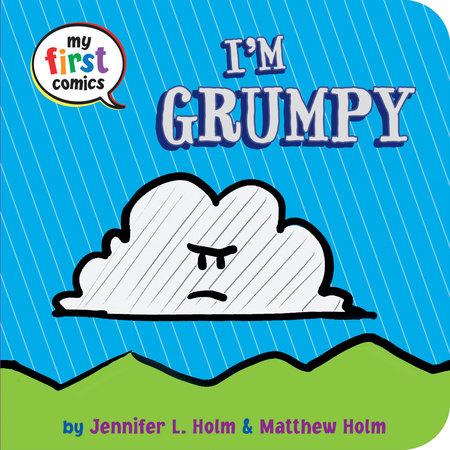 I'm Grumpy (My First Comics) by Jennifer L. Holm