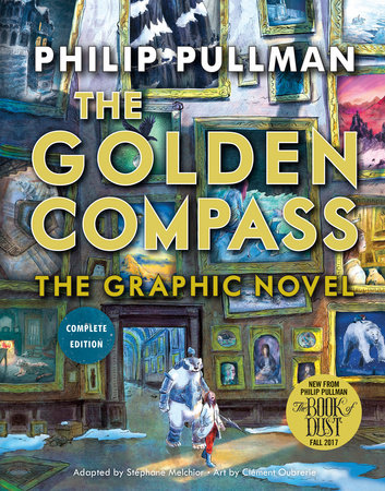 The Golden Compass Graphic Novel, Complete Edition by Philip Pullman
