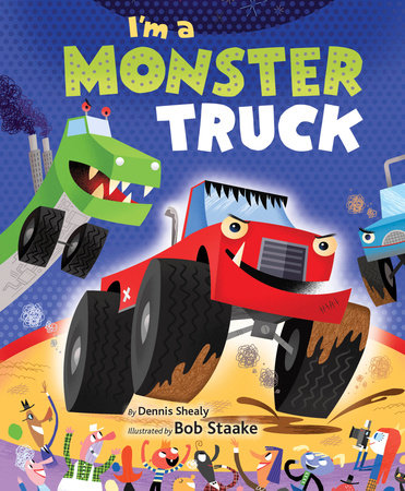 I'm a Monster Truck by Dennis R. Shealy