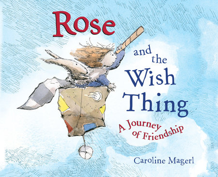 Rose and the Wish Thing by Caroline Magerl