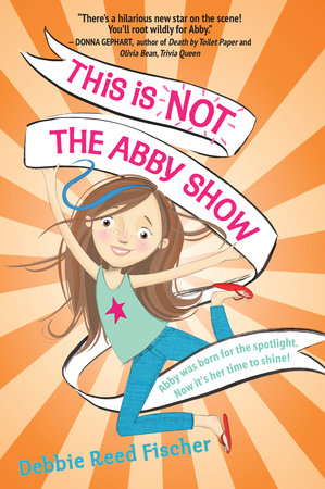This Is Not the Abby Show by Debbie Reed Fischer