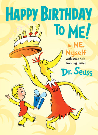 Happy Birthday To Me By Me Myself By Dr Seuss