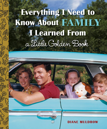 Everything I Need to Know About Family I Learned From a Little Golden Book by Diane Muldrow