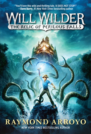 Will Wilder #1: The Relic of Perilous Falls by Raymond Arroyo