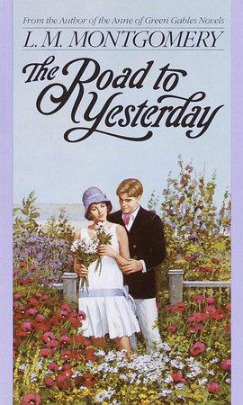 The Road to Yesterday by L. M. Montgomery