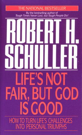 Life's Not Fair, but God Is Good by Robert Schuller