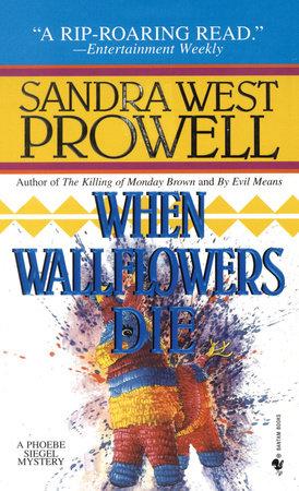 When Wallflowers Die by Sandra West Prowell