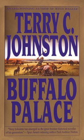 Buffalo Palace by Terry C. Johnston