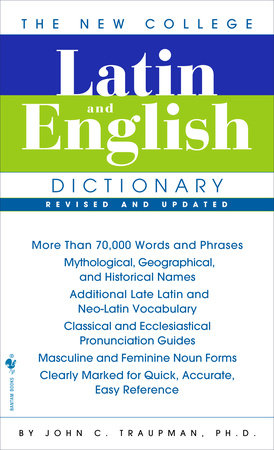 The New College Latin & English Dictionary, Revised and Updated by John Traupman
