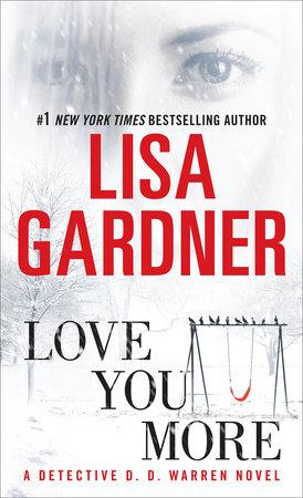 Love You More By Lisa Gardner Penguinrandomhousecom Books