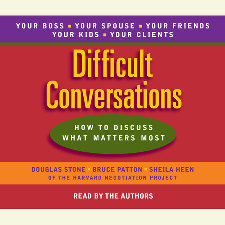 Difficult Conversations by Douglas Stone, Sheila Heen and Bruce Patton