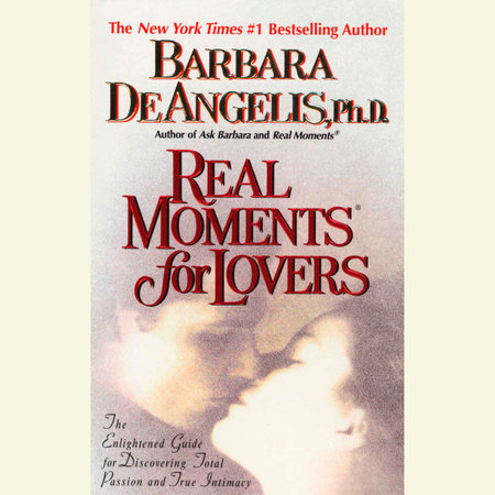 Real Moments for Lovers by Barbara De Angelis