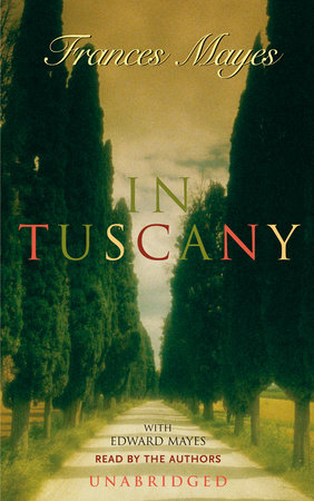 In Tuscany by Frances Mayes and Edward Mayes