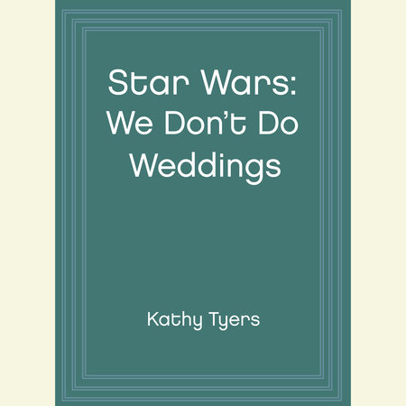Star Wars: We Don't Do Weddings by Kathy Tyers