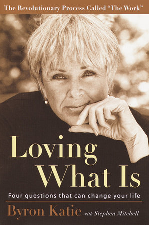 Loving What Is by Byron Katie and Stephen Mitchell