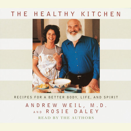 The Healthy Kitchen by Andrew Weil, M.D. and Rosie Daley