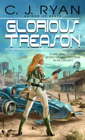 Glorious Treason by C.J. Ryan