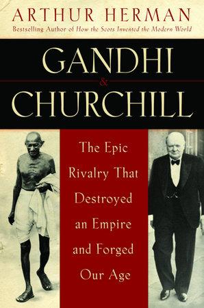 Gandhi & Churchill by Arthur Herman