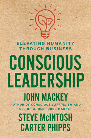 Conscious Leadership By John Mackey Steve Mcintosh Carter Phipps 9780593083628 Penguinrandomhouse Com Books