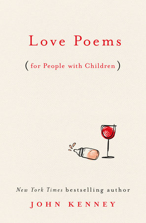 Love Poems For People With Children By John Kenney 9780593085240 Penguinrandomhouse Com Books Whether it's for an anniversary, valentine's day, or just because, here's a selection of love poems for your special someone. love poems for people with children by john kenney 9780593085240 penguinrandomhouse com books
