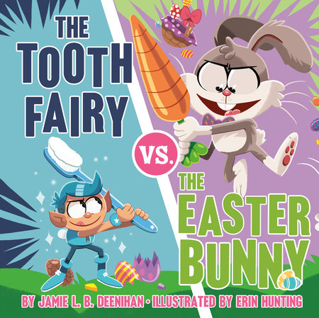 The Tooth Fairy vs. the Easter Bunny by Jamie L.B. Deenihan