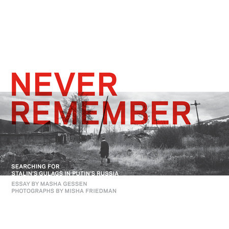 Never Remember by Masha Gessen and Misha Friedman