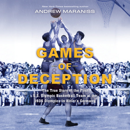 Games of Deception: The True Story of the First U.S. Olympic Basketball Team at the 1936 Olympics in Hitler's Germany by Andrew Maraniss