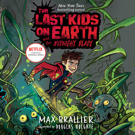 The Last Kids on Earth and the Midnight Blade by Douglas Holgate,Max Brallier