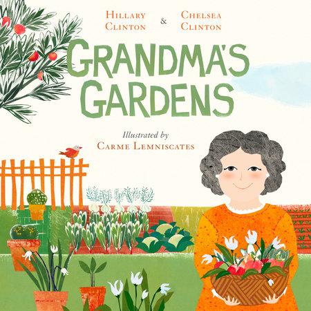 Grandma S Gardens By Hillary Clinton Chelsea Clinton